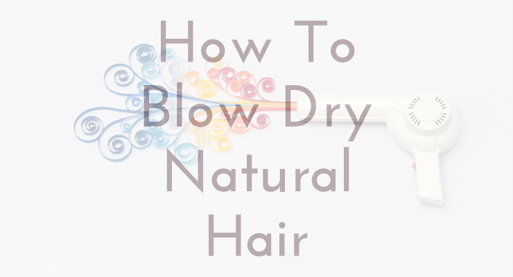 Easy Steps To Blowdry A Natural Hair
